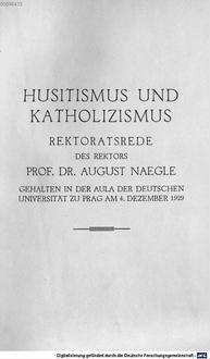 Husitismus und Katholizismus : Rektoratsrede des Rektors Prof. Dr. August Naegle, gehalten in der Aula der Dt. Univ. zu Prag am 4. Dezember 1929