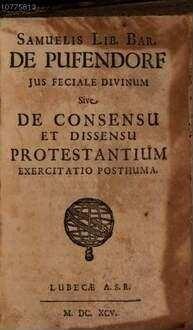 Samuelis Lib. Bar. De Pufendorf Jus Feciale Divinum Sive De Consensu Et Dissensu Protestantium Exercitatio Posthuma