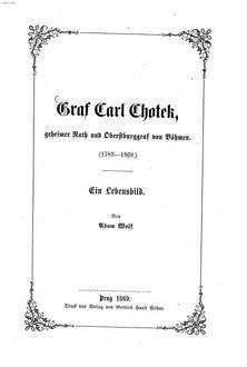 Graf Carl Chotek, geheimer Rath und Oberstburggraf von Böhmen : (1783 - 1868) ; ein Lebensbild