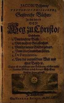 Geistreiche Bücher : In sich haltend den Weg zu Christo ; Dabey ist angehänget e. Erklärung etl. unbekandten Wörter in d. Autoris Schrifften