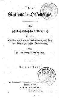 ˜Dieœ National-Oekonomie : ein philosophischer Versuch über die Quellen des National-Reichthums, und über die Mittel zu dessen Beförderung. 3. (1815). - IV, 231 S.