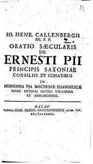 Oratio saecularis de Ernesti Pii Principis Saxoniae consiliis et conatibus in munienda via doctrinae evang. inter exteras gentes vulgandae et amplificandae