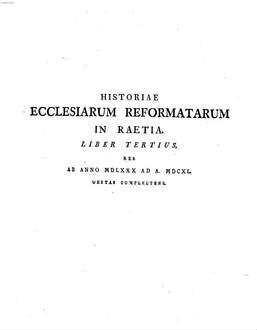 Historia Reformationis Ecclesiarum Raeticarum : Ex Genuinis Fontibus Et Adhuc Maximam Partem Numquam Impressis Sine Partium Studio Deducta .... 2
