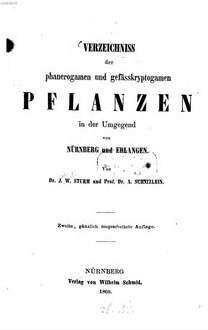 Verzeichniss der phanerogamen und gefässkryptogamen Pflanzen in der Umgegend von Nürnberg und Erlangen