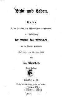 Licht und Leben : Rede beim Antritt des öffentlichen Lehramts zur Erforschung der Natur des Menschen, an der Züricher Hochschule. Gesprochen am 21. Juni 1856. Von Jac. Moleschott