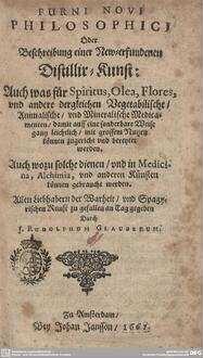 Furni Novi Philosophici Oder Beschreibung einer New-erfundenen Distillir-Kunst ; 1