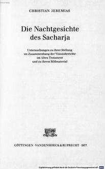 ˜Dieœ Nachtgesichte des Sacharja : Untersuchungen zu ihrer Stellung im Zusammenhang der Visionsberichte im Alten Testament und zu ihrem Bildmaterial