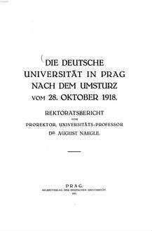 ˜Dieœ Deutsche Universität in Prag nach dem Umsturz vom 28. Oktober 1918 : Rektoratsbericht