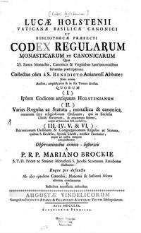 Codex Regularum Monasticarum Et Canonicarum Quas SS. Patres Monachis, Canonicis & Virginibus Sanctimonialibus servandas praescripserunt. 1, Complectens Ipsum Codicem antiquum Holstenianum : (cujus Elenchus habetur infra in Praefatione generali N. XXXVIII)