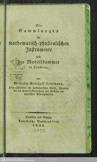 Die Sammlungen der mathematisch-physikalischen Instrumente und der Modelkammer in Dresden: von Wilhelm Gotthelf Lohrmann