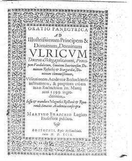 Oratio panegyrica ad ... Ulricum Ducem Megapolitanum ... : Visitationem Acad. Rostochiensis instituentem et propterea urbem suam Rostochium 20. Martij 1599 ingredientem