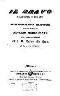 ˜Ilœ bravo : Melodramma in 3 atti di Gaetano Rossi. Posto in musica da Saverio Mercadante. Da rappresentarsi all'J. R. Teatro alla Scala il Carnevale 1850 - 51