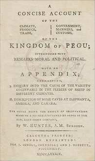 A Concise Account Of The Climate, Produce, Trade, Government, Manners, and Customs, Of The Kingdom Of Pegu; Interspersed With Remarks Moral And Political : With An Appendix; Containing I. Enquiry Into The Cause Of The Variety Observable In The Fleeces Of Sheep In Different Climates. II. Description Of Some Caves At Elephanta, Ambola, And Canara. The Whole Being The Result Of Observations: Made on A Voyage Performrd By Order Of The Hon. East-India Company