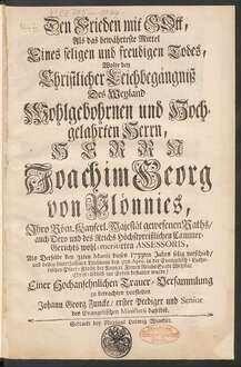 Den Frieden mit Gott, Als das bewährteste Mittel Eines seligen und freudigen Todes, Wolte bey Christlicher Leichbegängniß Des ... Herrn Joachim Georg von Plönnies, Ihro Röm. Kayserl. Majestät gewsenenen Raths/ auch Dero und des Reichs Höchstpreißlichen Cammer-Gerichts wohl-meritirten Assessoris, Als Derselbe den 31ten Martii dieses 1733ten Jahres selig verschied/ und ... in ... Wetzlar ... bestattet wurde ... zu betrachten vorstellen