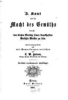 Von der Macht des Gemüthes durch den bloßen Vorsatz seiner krankhaften Gefühle Meister zu sein : Hg. u. m. Anmkg. vers. von C. W. Hufeland