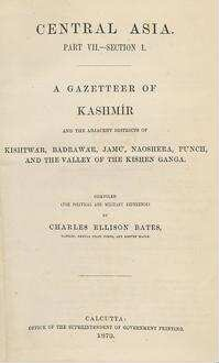 A gazetteer of Kashmir and the adjacent districts of Kishtwa̕r, Badrawa̕r, Jamu̕, Naoshera, Pu̕nch and the valley of the Kishen Ganga; Pt. 7, Sect. 1