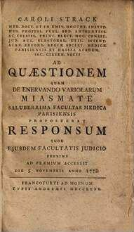 ˜Caroli Strackœ Ad quaestionem, quam de enervando variolarum miasmate saluberrima facultas medica Parisiensis proposuerat, responsum : quod eiusdem facultatis iudicio proxime ad praemium accessit die 5. Novembris anno 1778
