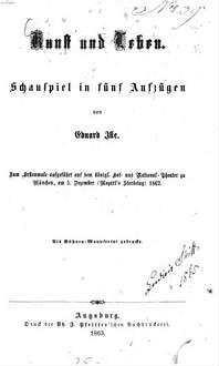 Kunst und Leben : Schauspiel in 5 Aufzügen. Zum Erstenmale aufgeführt auf dem k. Hof- u. National-Theater zu München am 5. Dez. 1862. (Buhnen-Manuscript.)