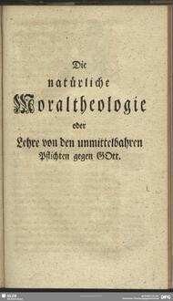 Die natürliche Moraltheologie oder Lehre von den unmittelbahren Pflichten gegen Gott