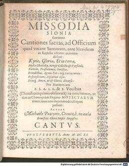 MISSODIA SIONIA Continens Cantiones sacras, ad Officium quod vocant Summum, ante Meridiem in Ecclesia usitatas: cujusmodi sunt: Kyrie, Gloria, ... Per Harmoniam 2. 3. 4. 5. 6. & 8. Vocibus (Chorali cumprimis observatâ) ita concinnatas, ut tàm in Choro quàm Organo MOTECTARVM etiam loco non incommodè usurpari possint