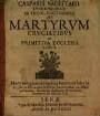 Casparis Sagittarii Lvnebvrgensis ... De Martyrvm Crvciatibvs In Primitiva Ecclesia Liber