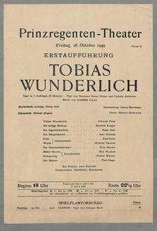 Prinzregenten-Theater. Freitag, 28. Oktober 1949. Erstaufführung. Tobias Wunderlich. Oper in 3 Aufzügen ... Musik von Joseph Haas ...