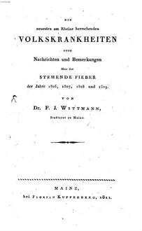 ˜Dieœ neuesten am Rheine herrschenden Volkskrankheiten oder Nachrichten und Bemerkungen über das stehende Fieber der Jahre 1806, 1807, 1808 und 1809