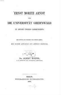 Ernst Moritz Arndt und die Universität Greifswald zu Anfang unseres Jahrhunderts : ein Stück aus seinem und ihrem Leben ; mit einem Anhange aus Arndts Briefen