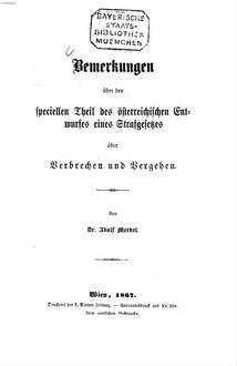 Bemerkungen über den speciellen Theil des österreichischen Entwurfes eines Strafgesetzes über Verbrechen und Vergehen : Von Adolf Merkel