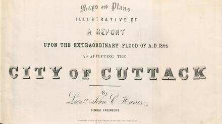 Maps and plans illustrative of a report upon the extraordinary flood of A. D. 1855 as affecting the city of Cuttack