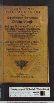 Furni Novi Philosophici Oder Beschreibung einer New-erfundenen Distillir-Kunst: Auch was für Spiritus, Olea, Flores, vnd andere dergleichen Vegetabilische/ Animalische/ vnd Mineralische Medicamenten/ damit auff eine sonderbare Weise gantz leichtlich/ mit grossem Nutzen können zugericht vnd bereytet werden ; Auch wozu solche dienen/ vnd in Medicina, Alchimia, vnd anderen Künsten können gebraucht werden; Theil 1