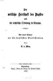 ˜Dieœ weltliche Herrschaft des Papstes und die rechtliche Ordnung in Europa : mit einem Vorwort an die deutschen Protestanten