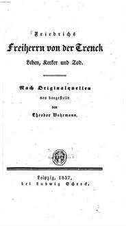 Friedrichs Freiherrn von der Trenck Leben, Kerker und Tod
