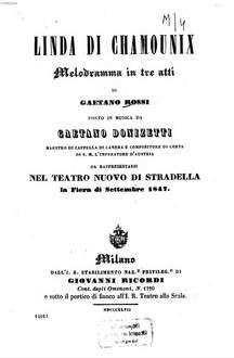 Linda di Chamounix : Melodramma in 3 atti di Gaetano Rossi. Posto in musica da Gaetano Donizetti. Da rappresentarsi nel Teatro Nuovo di Stradella la Fiera di settembre 1847