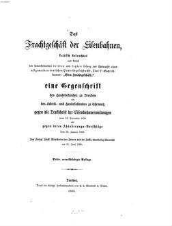 ˜Dasœ Frachtgeschäft der Eisenbahnen, kritisch beleuchtet ..., eine Gegenschrift des Handelsstandes zu Dresden ... gegen die Denkschrift der Eisenbahnverwaltungen v. 12. Decbr. 1859 ...