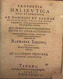 Prophetia Halieutica nova et admiranda, ad Danielis et sacrae apocalypseos calculum chronographicum, divina ope nunc primum in lucem productum, revocata