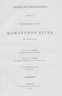 Reports and correspondence relative to the control of the Mahanuddy river at Cuttack
