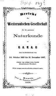 Bericht der Wetterauischen Gesellschaft für die Gesamte Naturkunde zu Hanau : über den Zeitraum .... 1863/67, 1863/67. - 1868