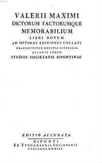 Valerii Maximi Dictorum Factorumque Memorabilium Libri Novem : Ad Optimas Editiones Collati ; Praemittitur Notitia Literaria ; Accedit Index Studiis Societatis Bipontinae