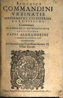 ˜Federici Commandiniœ Commentaria in octo mathematicarum collectionum Pappi Alexandrini