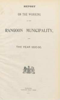 1895/96: Report on the working of the Rangoon municipality