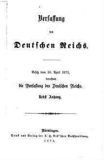 Verfassung des Deutschen Reiches : Gesetz vom 16. April 1871, betreffend die Verfassung des Deutschen Reichs. Nebst Anhang