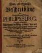 Kurtze und eygentliche Beschreibung Der Weitberühmten Festung Philipsburg : Worinnen angezeiget wird, Von wem dieselbige erbauet ...