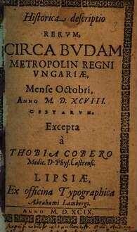 Historica descriptio rerum circa Budam metropolin regni Ungariae, mense Octobri anno MDXCVIII gestarum