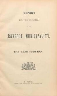 1900/01: Report on the working of the Rangoon municipality